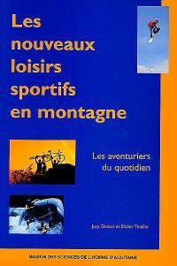 Les nouveaux loisirs sportifs en montagne : les aventuriers du quotidien