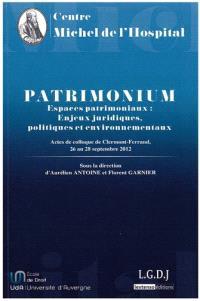 Patrimonium, espaces patrimoniaux : enjeux juridiques, politiques et environnementaux : actes du colloque de Clermont-Ferrand, 26 au 28 septembre 2012
