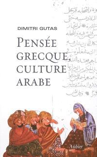 Pensée grecque, culture arabe : le mouvement de traduction gréco-arabe à Bagdad et la société abbasside primitive (IIe-IVe, VIIIe-Xe siècles)