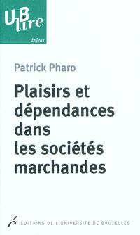 Plaisirs et dépendances dans les sociétés marchandes