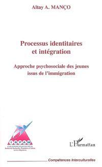 Processus identitaires et intégration : approche psychosociale des jeunes issus de l'immigration