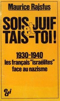 Sois juif et tais-toi ! : 1930-1940, les Français `Israélites' face au nazisme
