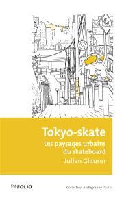 Tokyo-skate : les paysages urbains du skateboard