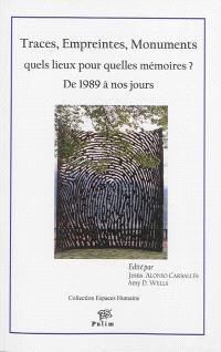 Traces, empreintes, monuments, quels lieux pour quelles mémoires ? : de 1989 à nos jours