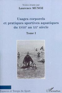 Usages corporels et pratiques sportives aquatiques du XVIIIe au XXe siècle. Volume 1