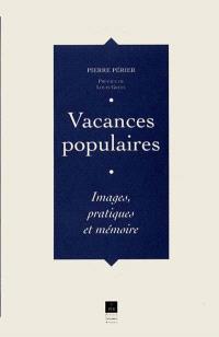 Vacances populaires : images, pratiques et mémoire