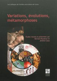 Variations, évolutions, métamorphoses