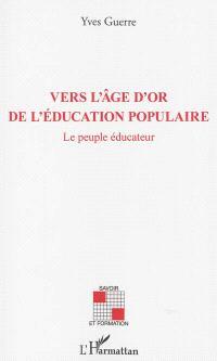 Vers l'âge d'or de l'éducation populaire : le peuple éducateur