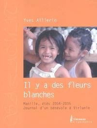 Il y a des fleurs blanches : Manille, étés 2004-2005, journal d'un bénévole à Virlanie