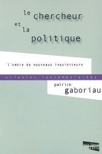 Le chercheur et la politique : l'ombre de nouveaux inquisiteurs