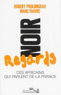 Noir regards : ces Africains qui parlent de la France
