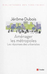 Aménager les métropoles : les réponses des urbanistes