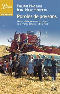 Paroles de paysans : 1870-1970 : récits, témoignages et archives de la France agricole