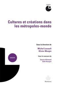 Cultures et créations dans les métropoles-mondes : actes du colloque de Cerisy
