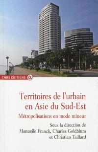 Territoires de l'urbain en Asie du Sud-Est : métropolisations en mode mineur