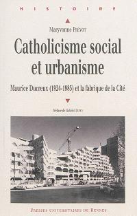 Catholicisme social et urbanisme : Maurice Ducreux (1924-1985) et la fabrique de la cité
