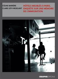 Hôtels meublés à Paris : enquêtes sur une mémoire de l'immigration