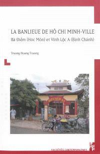 La banlieue de Hô Chi Minh-Ville : Bà Diem (Hoc Môn) et Vinh Loc A (Binh Chanh)