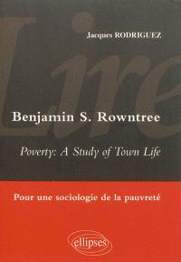 Lire Benjamin S. Rowntree, Poverty : a study of town life : pour une sociologie de la pauvreté