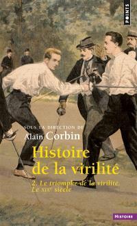 Histoire de la virilité. Volume 2, Le triomphe de la virilité : le XIXe siècle