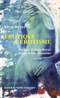 Erotique et érotisme : huit femmes, huit rencontres : avec Diane Bellego, Véronique Guerrin-Macznik, Karine...