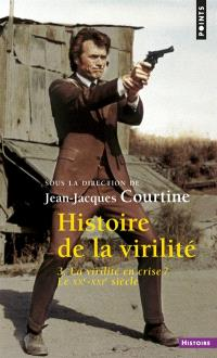 Histoire de la virilité. Volume 3, La virilité en crise ? : le XXe-XXIe siècle