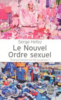 Le nouvel ordre sexuel : pourquoi devient-on fille ou garçon ?