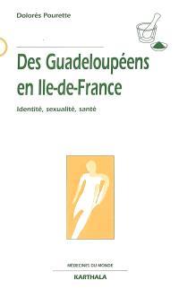 Des Guadeloupéens en Ile-de-France : identité, sexualité, santé