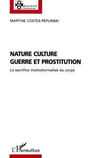 Nature, culture, guerre et prostitution : le sacrifice institutionnalisé du corps