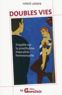 Doubles vies : enquête sur la prostitution masculine homosexuelle