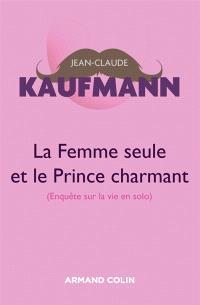 La femme seule et le prince charmant : enquête sur la vie en solo