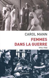 Femmes dans la guerre (1914-1945) : survivre au féminin devant et durant deux conflits mondiaux