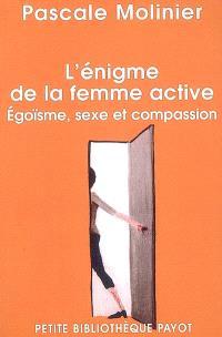 L'énigme de la femme active : égoïsme, sexe et compassion