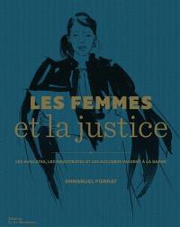 Les femmes et la justice : les avocates, les magistrates et les accusées passent à la barre
