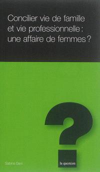Concilier vie de famille et vie professionnelle : une affaire de femmes ?