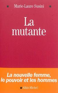 La mutante : la nouvelle femme, le pouvoir et les hommes