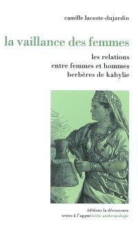 La vaillance des femmes : les relations entre femmes et hommes berbères de Kabylie