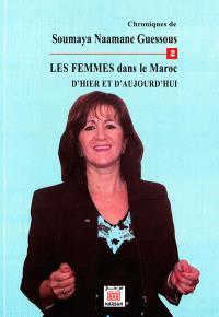 Chroniques. Volume 2, Les femmes dans le Maroc d'hier et d'aujourd'hui