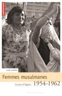 Femmes musulmanes : guerre d'Algérie, 1954-1962