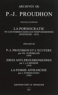 La pornocratie ou Les femmes dans les temps modernes (posthume-1875). Précédé de P.-J. Proudhon et l'écuyère. Idées anti-proudhoniennes