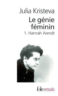 Le génie féminin : la vie, la folie, les mots. Volume 1, Hannah Arendt