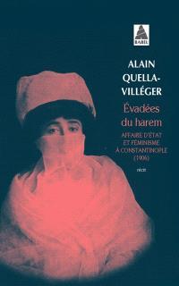 Evadées du harem : affaire d'Etat et féminisme à Constantinople, 1906 : récit