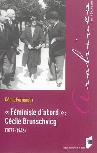 Féministe d'abord : Cécile Brunschvicg : 1877-1946
