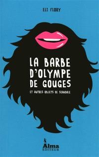 La barbe d'Olympe de Gouges : et autres objets de scandale