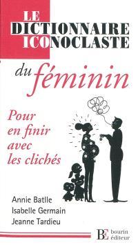 Le dictionnaire iconoclaste du féminin : pour en finir avec les clichés