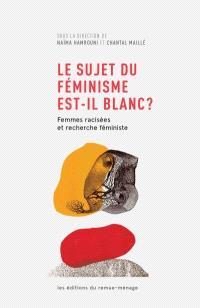 Le sujet du féminisme est-il blanc?  : femmes racisées et recherche féministe