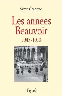 Les années Beauvoir : 1945-1970