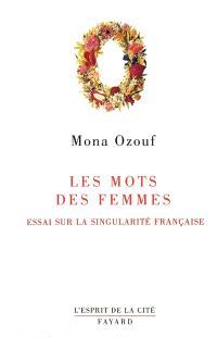 Les mots des femmes : essai sur la singularité française
