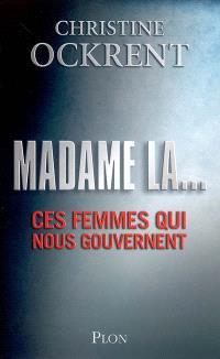 Madame la... : ces femmes qui nous gouvernent