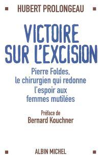 Victoire sur l'excision : Pierre Foldes, le chirurgien qui redonne espoir aux femmes mutilées